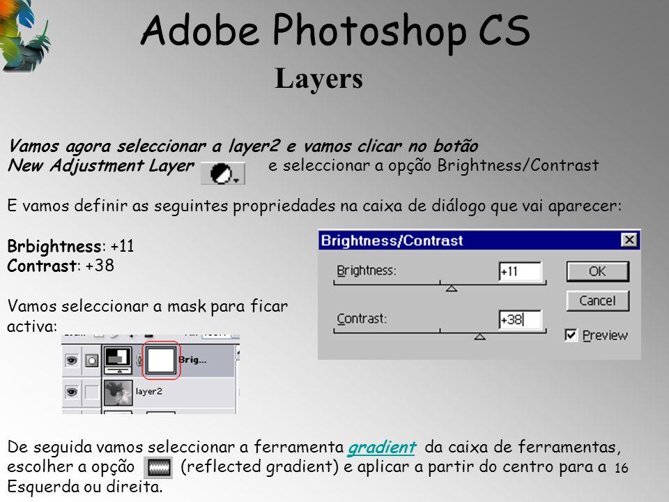Adobe Photoshop CS Layers 16 Vamos agora seleccionar a layer2 e vamos clicar no botão New Adjustment Layer e seleccionar a opção Brightness/Contrast E