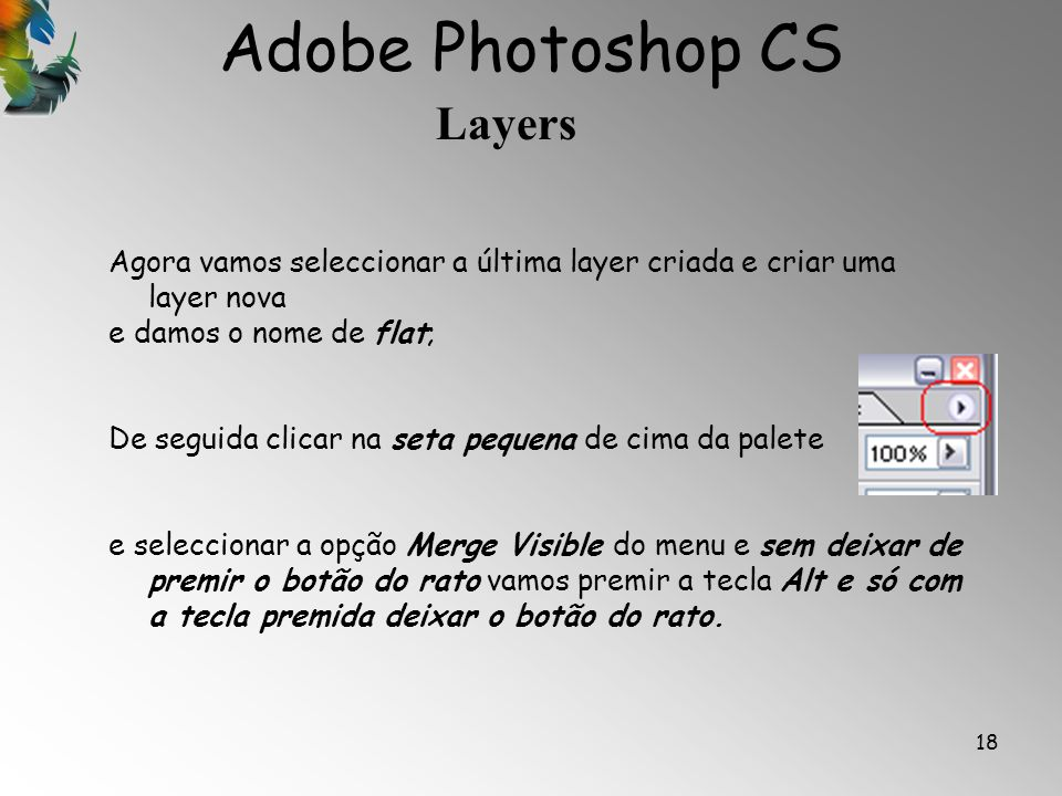 Adobe Photoshop CS Layers 18 Agora vamos seleccionar a última layer criada e criar uma layer nova e damos o nome de flat; De seguida clicar na seta pe