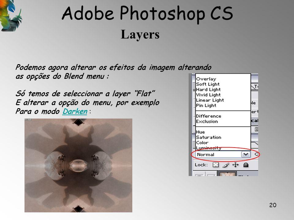Adobe Photoshop CS Layers 20 Podemos agora alterar os efeitos da imagem alterando as opções do Blend menu : Só temos de seleccionar a layer Flat E alt