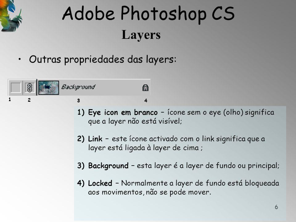 Adobe Photoshop CS Layers 6 Outras propriedades das layers: 1)Eye icon em branco – ícone sem o eye (olho) significa que a layer não está visível; 2)Li