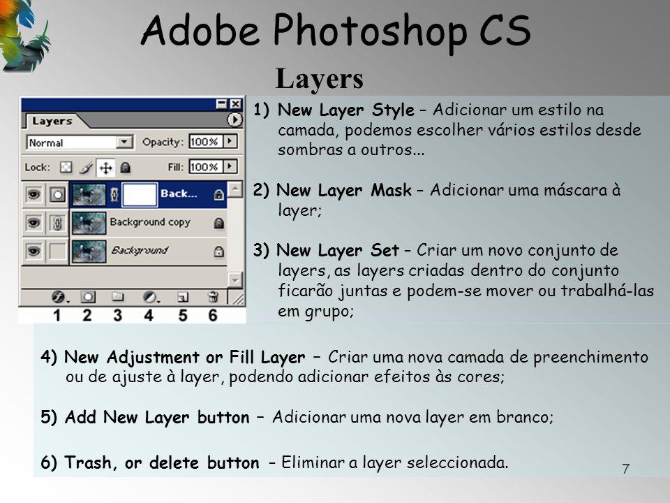 Adobe Photoshop CS Layers 7 1)New Layer Style – Adicionar um estilo na camada, podemos escolher vários estilos desde sombras a outros... 2) New Layer