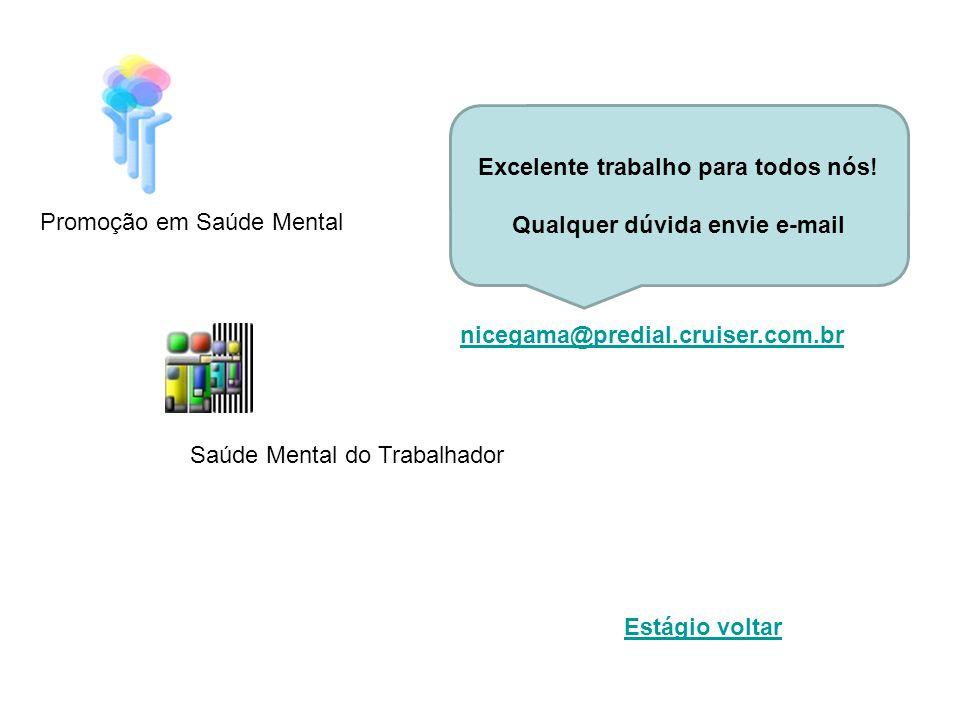 nicegama@predial.cruiser.com.br Estágio voltar Excelente trabalho para todos nós! Qualquer dúvida envie e-mail Promoção em Saúde Mental Saúde Mental d