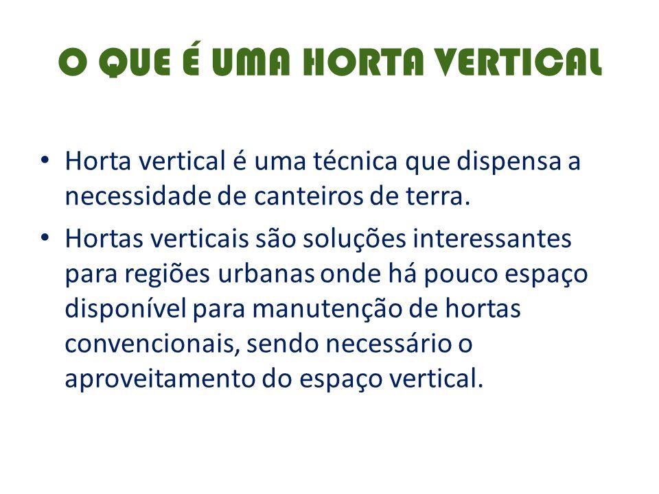 O QUE É UMA HORTA VERTICAL Horta vertical é uma técnica que dispensa a necessidade de canteiros de terra. Hortas verticais são soluções interessantes