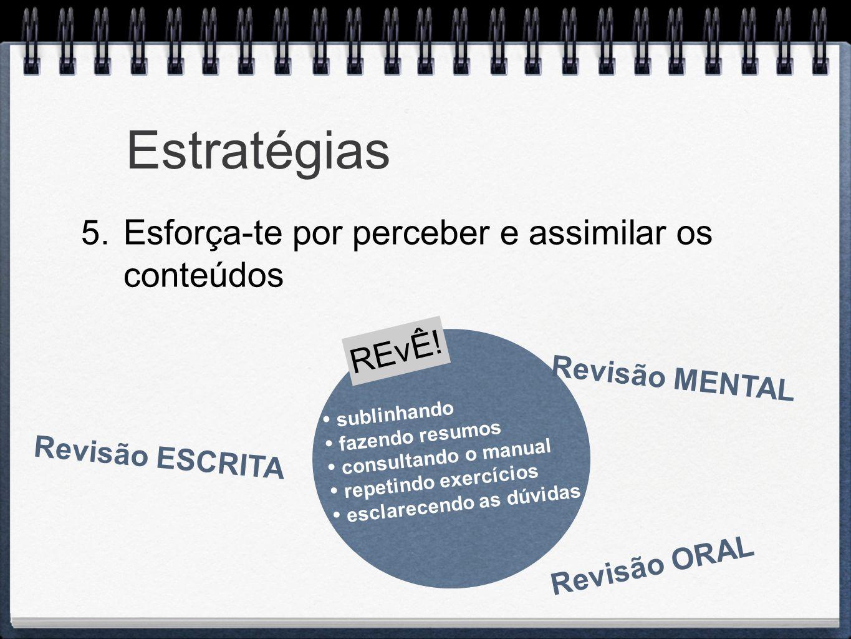 Estratégias 5. Esforça-te por perceber e assimilar os conteúdos REvÊ! sublinhando fazendo resumos consultando o manual repetindo exercícios esclarecen