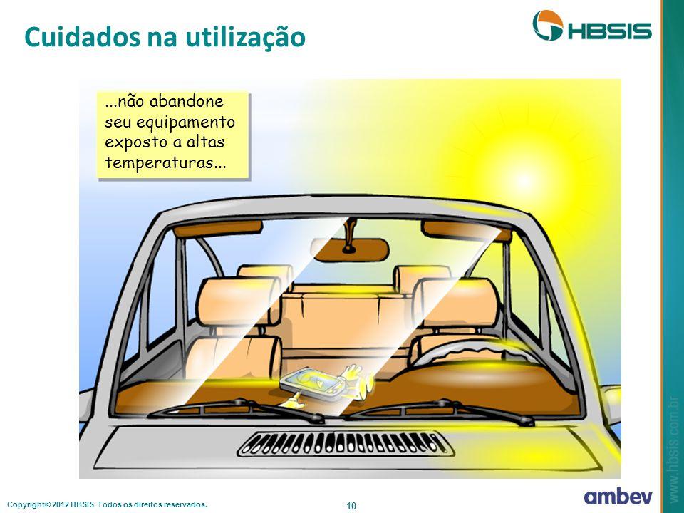 Copyright© 2012 HBSIS. Todos os direitos reservados. 10...não abandone seu equipamento exposto a altas temperaturas... Cuidados na utilização