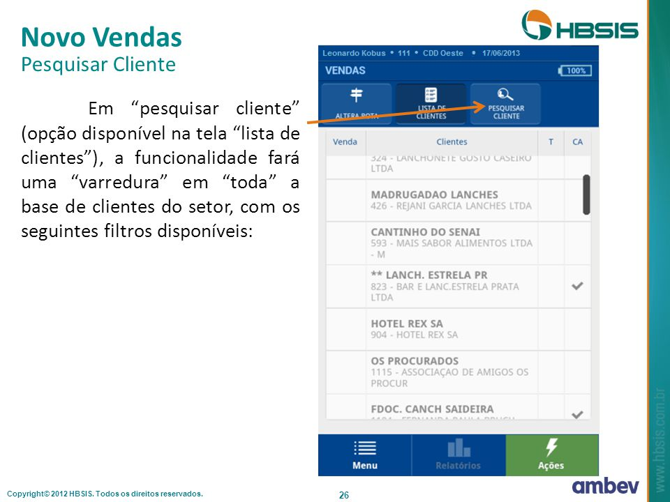 Copyright© 2012 HBSIS. Todos os direitos reservados. 26 Novo Vendas Pesquisar Cliente Em pesquisar cliente (opção disponível na tela lista de clientes