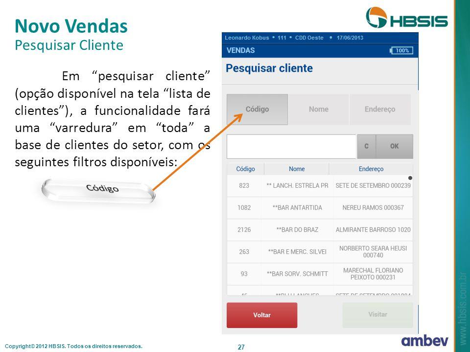 Copyright© 2012 HBSIS. Todos os direitos reservados. 27 Novo Vendas Pesquisar Cliente Em pesquisar cliente (opção disponível na tela lista de clientes