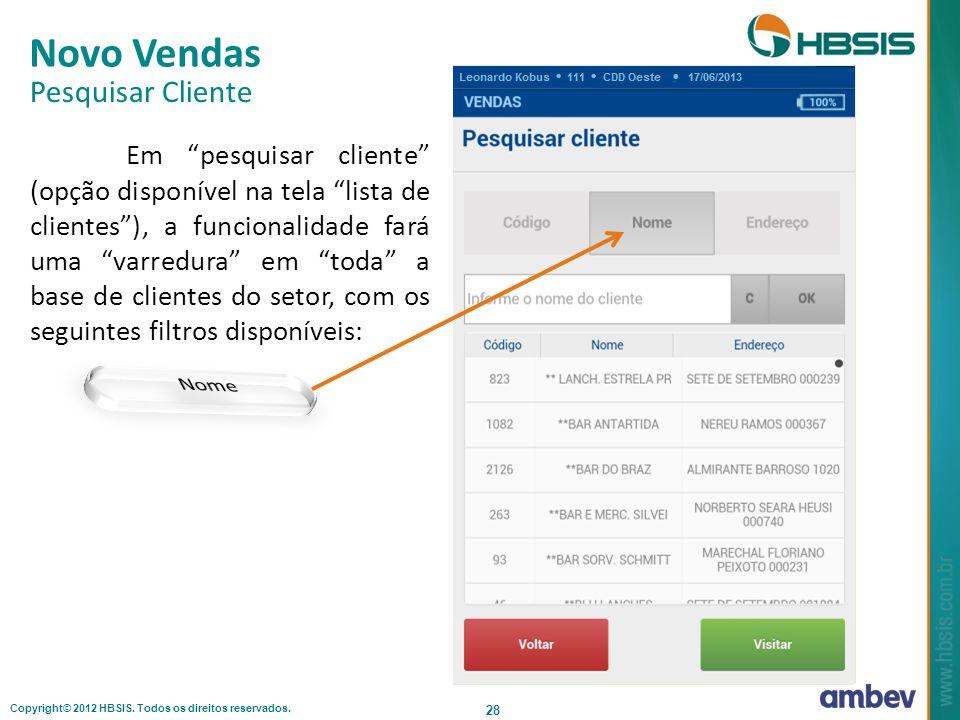 Copyright© 2012 HBSIS. Todos os direitos reservados. 28 Novo Vendas Pesquisar Cliente Em pesquisar cliente (opção disponível na tela lista de clientes