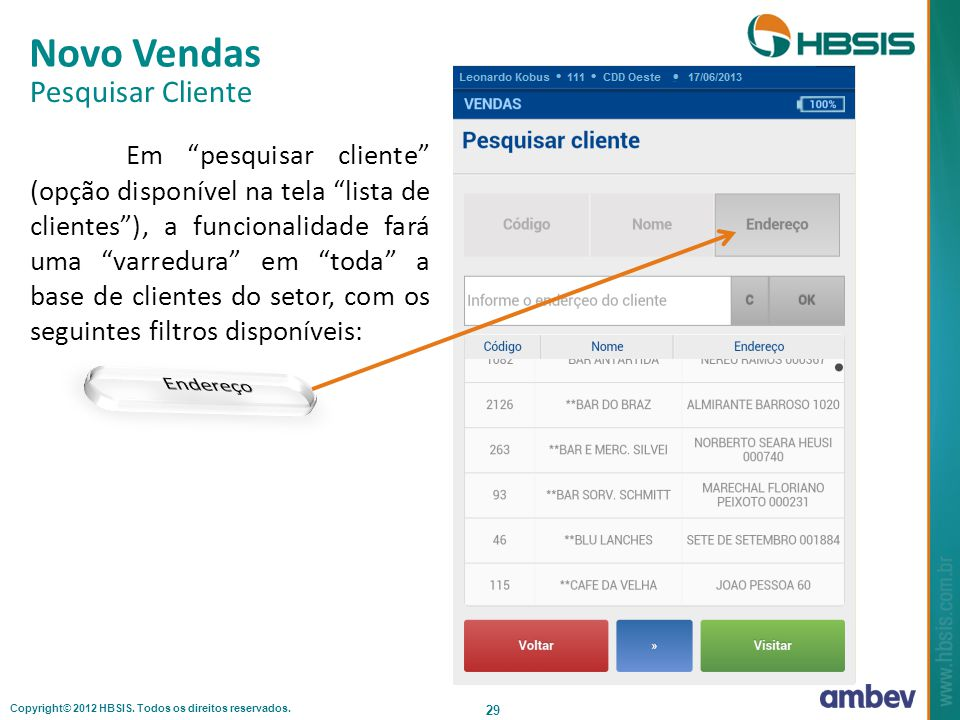 Copyright© 2012 HBSIS. Todos os direitos reservados. 29 Novo Vendas Pesquisar Cliente Em pesquisar cliente (opção disponível na tela lista de clientes