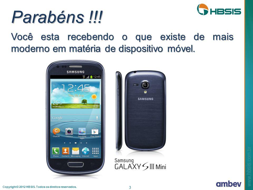 Copyright© 2012 HBSIS. Todos os direitos reservados. 3 Você esta recebendo o que existe de mais moderno em matéria de dispositivo móvel. Parabéns !!!