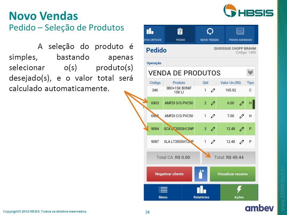 Copyright© 2012 HBSIS. Todos os direitos reservados. 34 Novo Vendas Pedido – Seleção de Produtos A seleção do produto é simples, bastando apenas selec