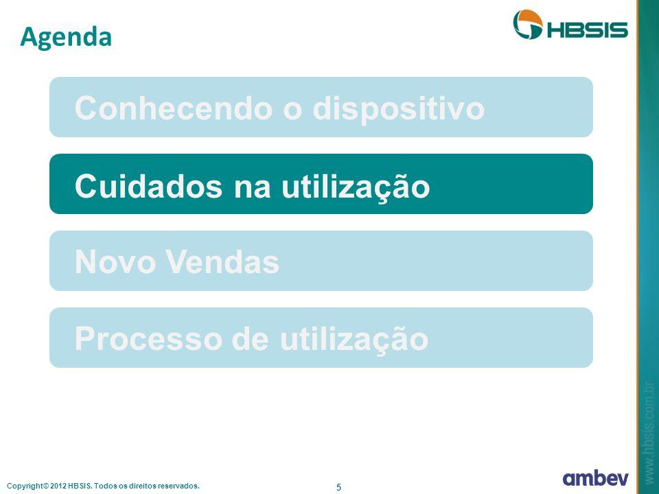 Copyright© 2012 HBSIS. Todos os direitos reservados. 5 Agenda Conhecendo o dispositivo Cuidados na utilização Novo VendasProcesso de utilização
