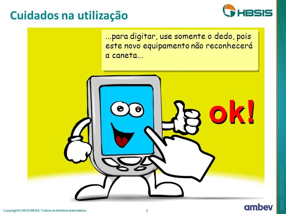 Copyright© 2012 HBSIS. Todos os direitos reservados. 7 Cuidados na utilização...para digitar, use somente o dedo, pois este novo equipamento não recon