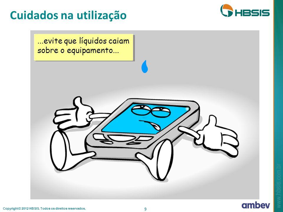 Copyright© 2012 HBSIS. Todos os direitos reservados. 9...evite que líquidos caiam sobre o equipamento... Cuidados na utilização