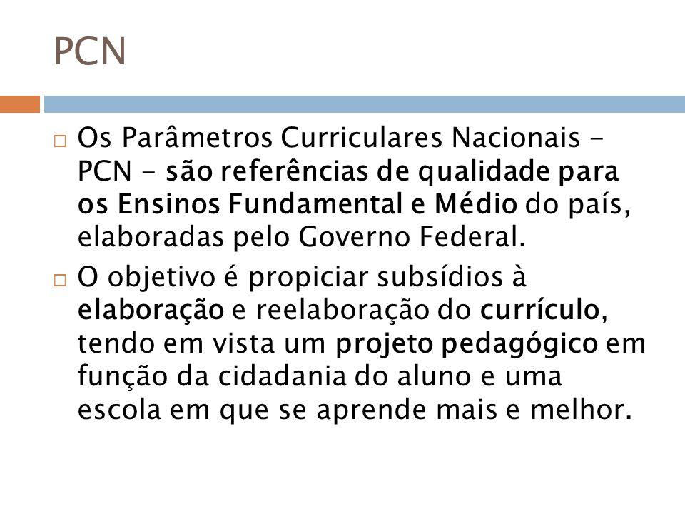 PCN Os Parâmetros Curriculares Nacionais - PCN - são referências de qualidade para os Ensinos Fundamental e Médio do país, elaboradas pelo Governo Federal.