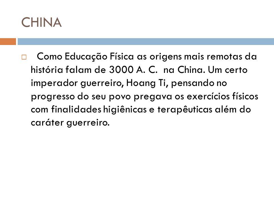 CHINA Como Educação Física as origens mais remotas da história falam de 3000 A.