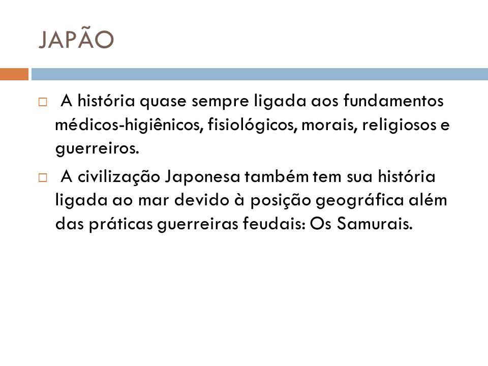 JAPÃO A história quase sempre ligada aos fundamentos médicos-higiênicos, fisiológicos, morais, religiosos e guerreiros.