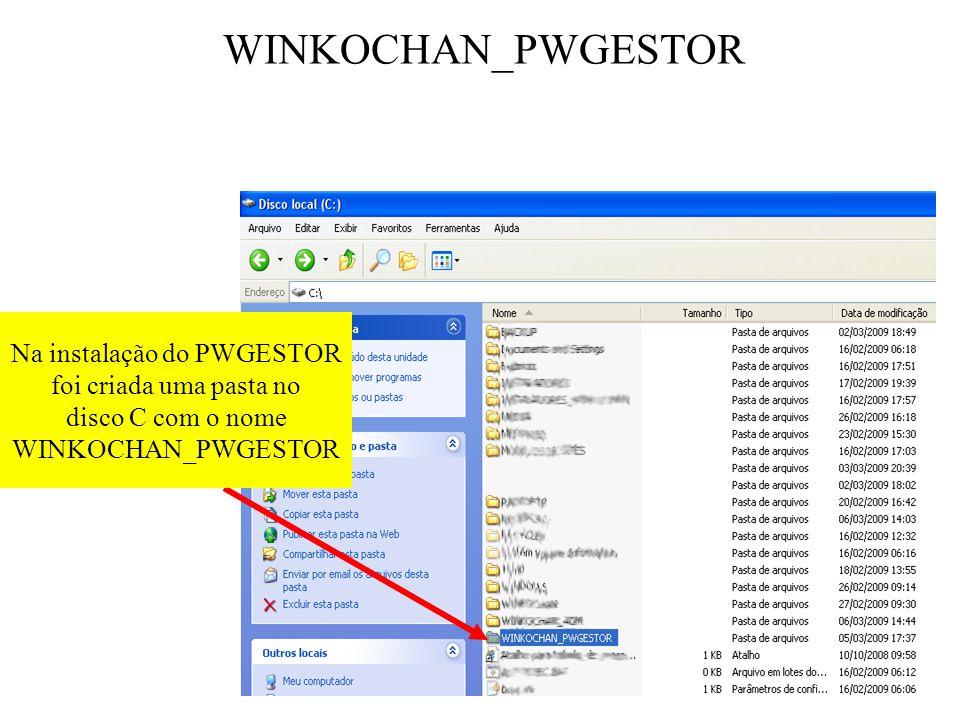 WINKOCHAN_PWGESTOR Na instalação do PWGESTOR foi criada uma pasta no disco C com o nome WINKOCHAN_PWGESTOR