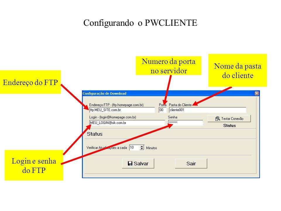 Configurando o PWCLIENTE Endereço do FTP Numero da porta no servidor Nome da pasta do cliente Login e senha do FTP