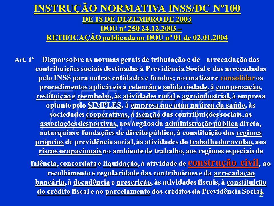 2 INSTRUÇÃO NORMATIVA INSS/DC Nº100 DE 18 DE DEZEMBRO DE 2003 DOU nº 250 24.12.2003 – RETIFICAÇÃO publicada no DOU nº 01 de 02.01.2004 Art.