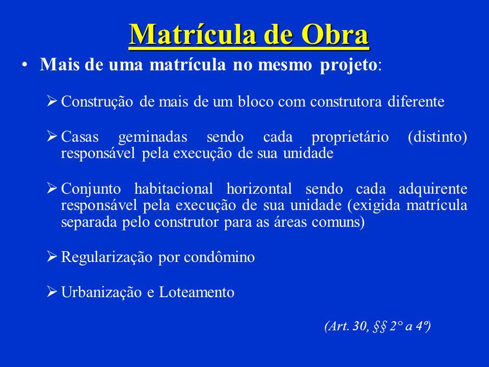 Matrícula de Obra (Art. 30) Uma matrícula para cada projeto (Regra Geral) Mais de uma matrícula no mesmo projeto: Contrato com órgão público (Lei 8.66