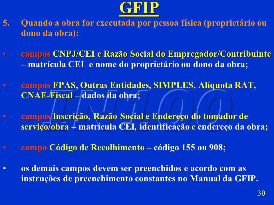 29GFIP 4. Quando a obra ou o serviço forem executados por cooperados, contratados por intermédio de cooperativa de trabalho (GFIP da cooperativa): cam