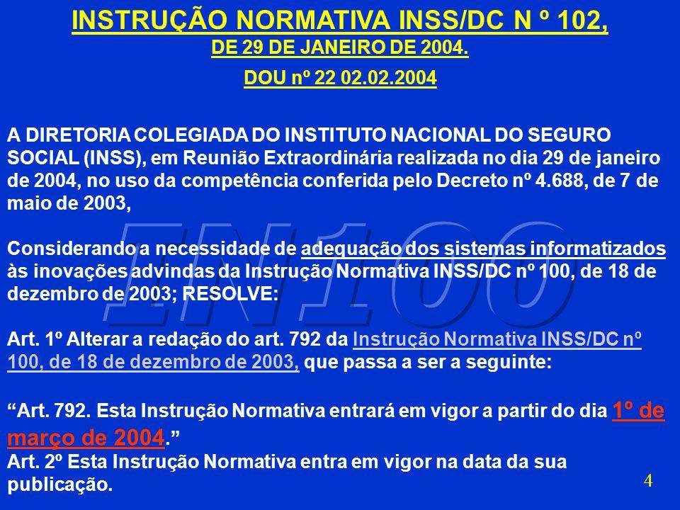 3 INSTRUÇÃO NORMATIVA INSS/DC Nº100, INSTRUÇÃO NORMATIVA INSS/DC Nº100, DE 18 DE DEZEMBRO DE 2003 CAPÍTULO VI DAS REVOGAÇÕES E DA VIGÊNCIA Art. 791.Es