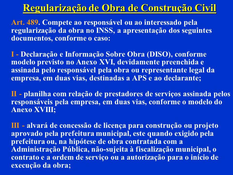Regularização de Obra de Construção Civil Art. 444 Para regularização da obra de construção civil, o proprietário do imóvel, o dono da obra, o incorpo