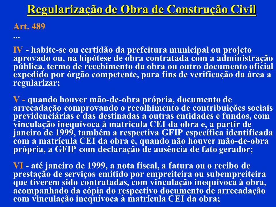 Regularização de Obra de Construção Civil Art. 489. Compete ao responsável ou ao interessado pela regularização da obra no INSS, a apresentação dos se