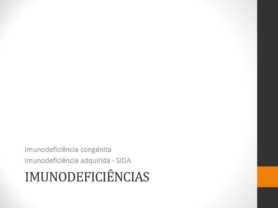 IMUNODEFICIÊNCIAS Imunodeficiência congénita Imunodeficiência adquirida - SIDA