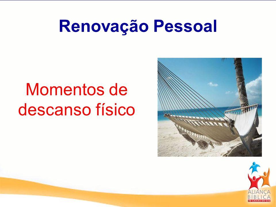 Renovação Pessoal Momentos de descanso físico
