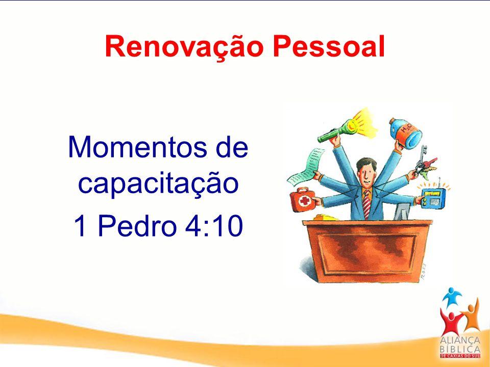 Renovação Pessoal Momentos de capacitação 1 Pedro 4:10