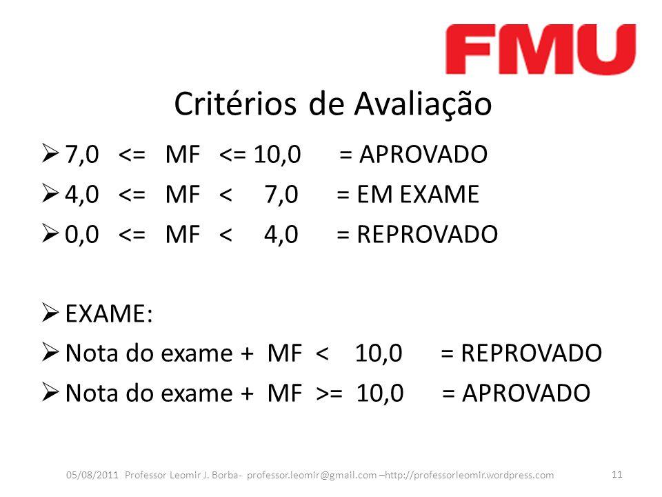 Critérios de Avaliação 7,0 <= MF <= 10,0 = APROVADO 4,0 <= MF < 7,0 = EM EXAME 0,0 <= MF < 4,0 = REPROVADO EXAME: Nota do exame + MF < 10,0 = REPROVAD