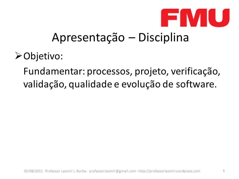 EMENTA Estudo e caracterização da Engenharia de Software e do Processo de desenvolvimento de software desde o projeto o desenvolvimento e os padrões de qualidade 05/08/2011 Professor Leomir J.
