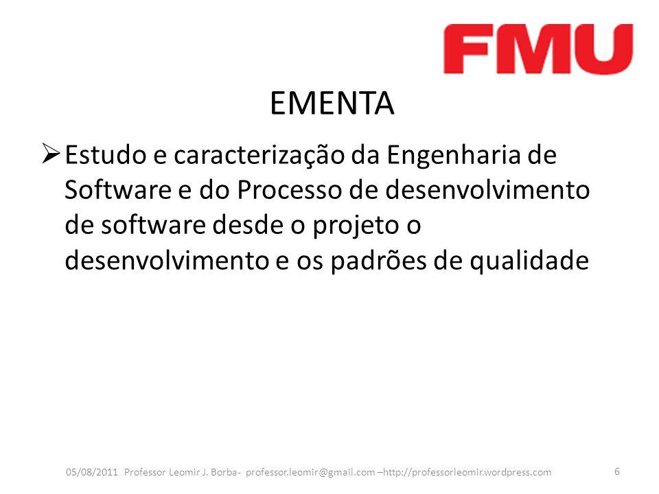 EMENTA Estudo e caracterização da Engenharia de Software e do Processo de desenvolvimento de software desde o projeto o desenvolvimento e os padrões d