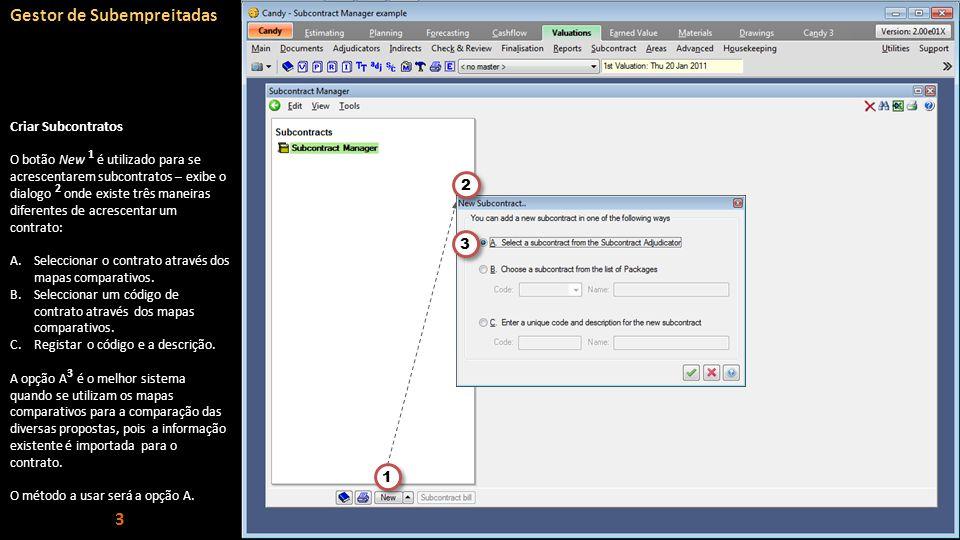 O botão New 1 é utilizado para se acrescentarem subcontratos – exibe o dialogo 2 onde existe três maneiras diferentes de acrescentar um contrato: A.Se