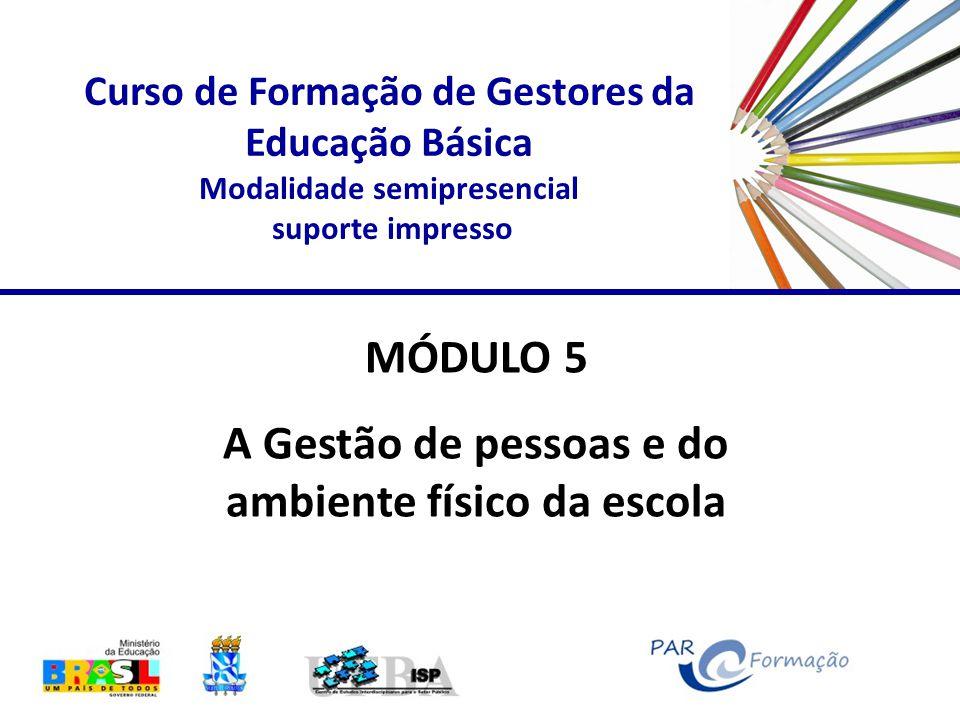 Curso de Formação de Gestores da Educação Básica Modalidade semipresencial suporte impresso MÓDULO 5 A Gestão de pessoas e do ambiente físico da escola