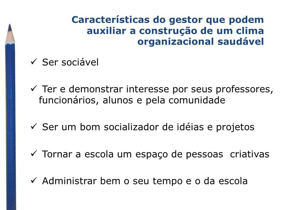 Características do gestor que podem auxiliar a construção de um clima organizacional saudável Ser sociável Ter e demonstrar interesse por seus profess