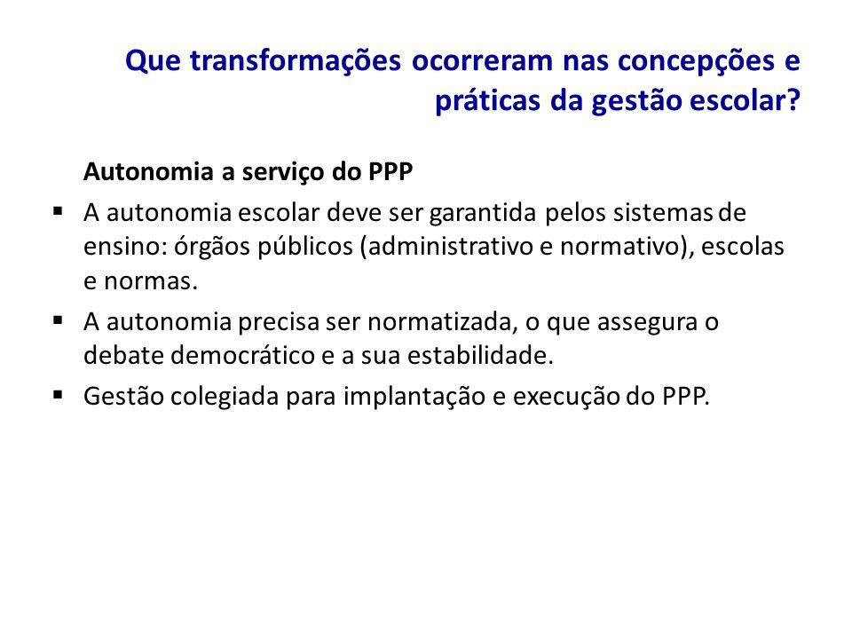Autonomia a serviço do PPP A autonomia escolar deve ser garantida pelos sistemas de ensino: órgãos públicos (administrativo e normativo), escolas e no