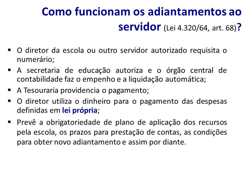 Como funcionam os adiantamentos ao servidor (Lei 4.320/64, art. 68) ? O diretor da escola ou outro servidor autorizado requisita o numerário; A secret
