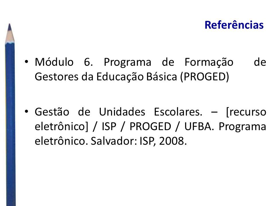 Referências Módulo 6. Programa de Formação de Gestores da Educação Básica (PROGED) Gestão de Unidades Escolares. – [recurso eletrônico] / ISP / PROGED
