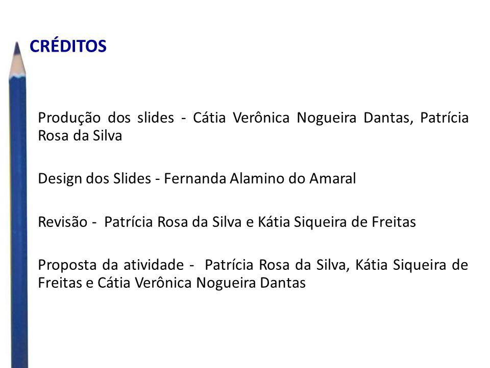 CRÉDITOS Produção dos slides - Cátia Verônica Nogueira Dantas, Patrícia Rosa da Silva Design dos Slides - Fernanda Alamino do Amaral Revisão - Patríci