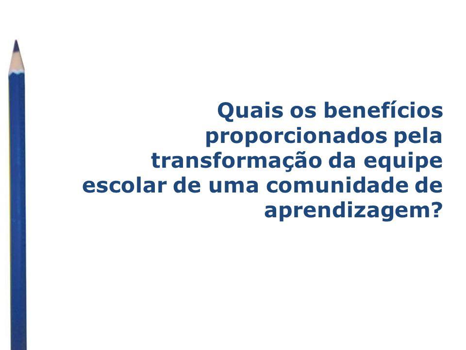 Quais os benefícios proporcionados pela transformação da equipe escolar de uma comunidade de aprendizagem?