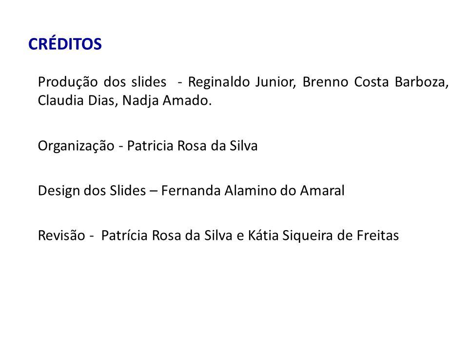 CRÉDITOS Produção dos slides - Reginaldo Junior, Brenno Costa Barboza, Claudia Dias, Nadja Amado. Organização - Patricia Rosa da Silva Design dos Slid