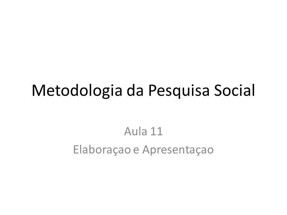Metodologia da Pesquisa Social Aula 11 Elaboraçao e Apresentaçao