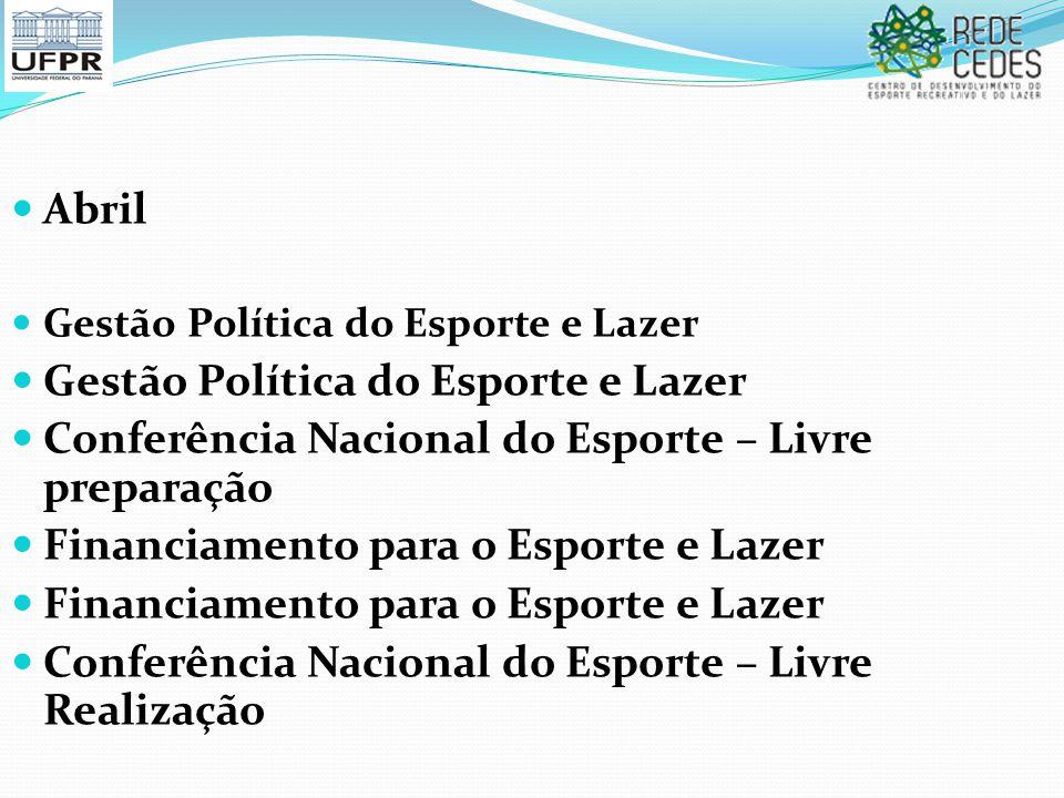 Abril Gestão Política do Esporte e Lazer Conferência Nacional do Esporte – Livre preparação Financiamento para o Esporte e Lazer Conferência Nacional