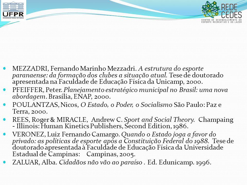 MEZZADRI, Fernando Marinho Mezzadri. A estrutura do esporte paranaense: da formação dos clubes a situação atual. Tese de doutorado apresentada na Facu