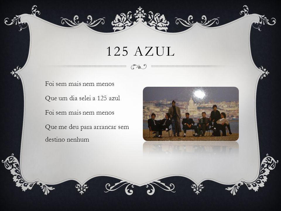 Foi sem mais nem menos Que um dia selei a 125 azul Foi sem mais nem menos Que me deu para arrancar sem destino nenhum 125 AZUL