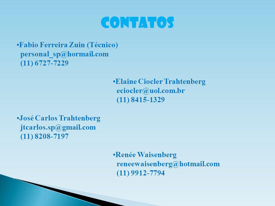 CONTATOS Fabio Ferreira Zuin (Técnico) personal_sp@hormail.com (11) 6727-7229 Elaine Ciocler Trahtenberg eciocler@uol.com.br (11) 8415-1329 José Carlo