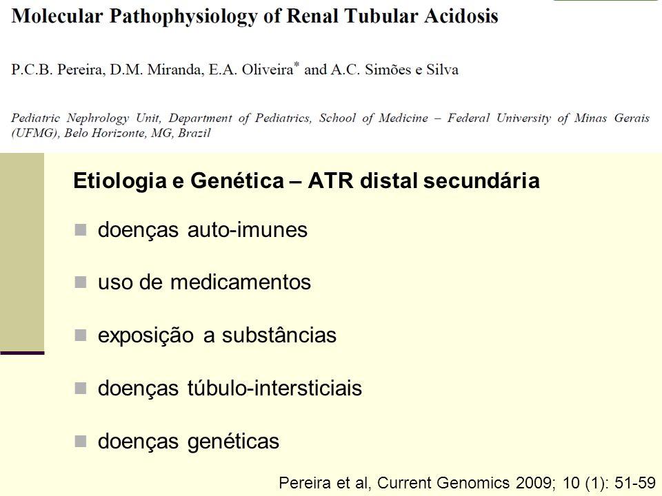 Etiologia e Genética – ATR distal secundária doenças auto-imunes uso de medicamentos exposição a substâncias doenças túbulo-intersticiais doenças gené